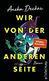 Wir von der anderen Seite: Roman - Anika Decker