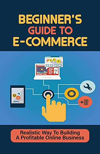Beginner'S Guide To E-Commerce: Realistic Way To Building A Profitable Online Business: Dropshipping Suppliers (English Edition)