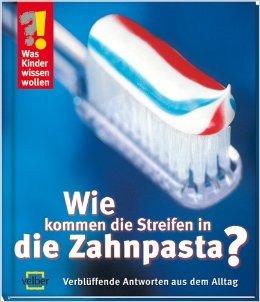 Was Kinder wissen wollen. Wie kommen die Streifen in die Zahnpasta?: VerblŸffende Antworten aus dem Alltag ( 1. Juli 2002 )
