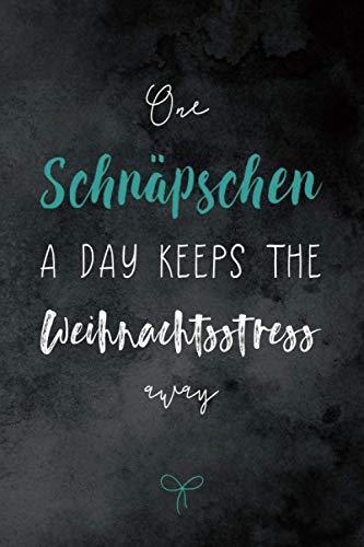 Das Schnaps Geschenke Buch: One Schnäpschen a day keeps the Weihnachtsstress away   lustige Geschenkidee   Notizbuch mit Punktraster