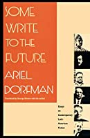 Some Write to the Future: Essays on Contemporary Latin American Fiction