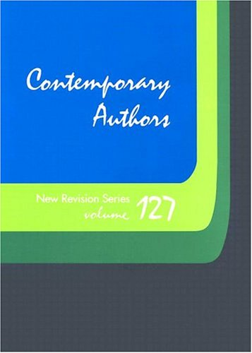 Contemporary Authors: A Bio-Bibliographical Guide to Current Writers in Fiction, General Nonfiction, Poetry, Journalism, Drama, Motion Pictu: A ... Authors New Revision Series, Band 127)