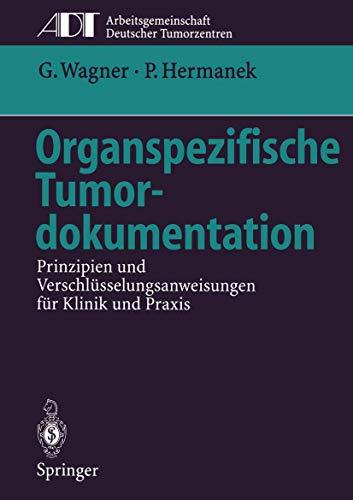 Organspezifische Tumordokumentation: Prinzipien und Verschlüsselungsanweisungen für Klinik und Praxis (Tumordokumentation in Klinik und Praxis)