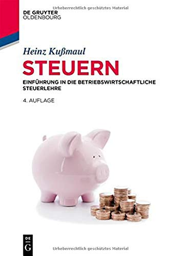 Steuern: Einführung in die Betriebswirtschaftliche Steuerlehre