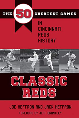 Classic Reds: The 50 Greatest Games in Cincinnati Red History (Classic Sports)
