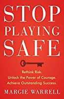 Stop Playing Safe: Rethink Risk. Unlock the Power of Courage. Achieve Outstanding Success