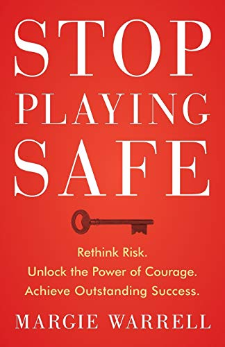 Stop Playing Safe Rethink Risk Unlock The Power Of Courage Achieve Outstanding Success