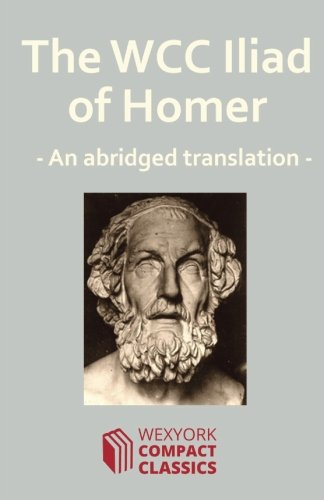 The WCC Iliad of Homer (WexYork Compact Classics) (Volume 1)