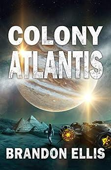 Colony Atlantis: Sci-Fi Fantasy Techno Thriller (Ascendant Saga Book 3) by [Brandon Ellis]