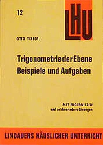 Beispiele und Aufgaben Trigonometrie der Ebene: LHU 12, 197 Beispiele, 214 Aufgaben mit Ergebnissen