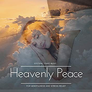 Heavenly Peace - Soothing Piano Music For Mindfulness And Stress Relief