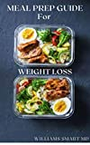MEAL PREP GUIDE FOR WEIGHT LOSS: Cleansing Your Body By Losing Weight With Strict Follow Through Of Weekly Meal Plan (English Edition)