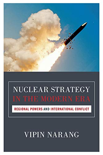 Nuclear Strategy in the Modern Era: Regional Powers and International Conflict (Princeton Studies in International History and Politics)
