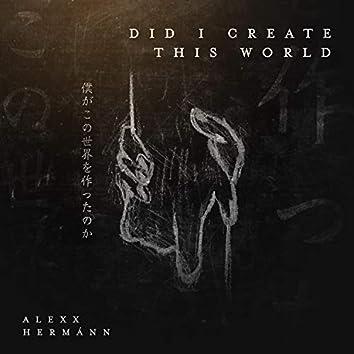 Did I Create this World
