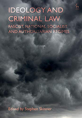 Ideology and Criminal Law: Fascist, National Socialist and Authoritarian Regimes