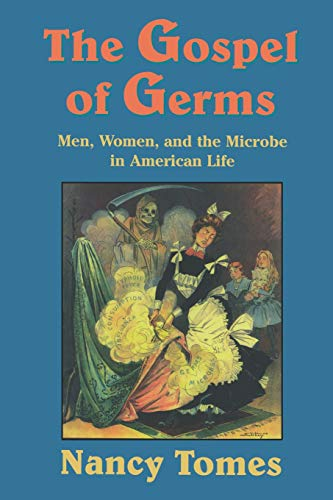 The Gospel of Germs: Men, Women, and the Microbe in American Life
