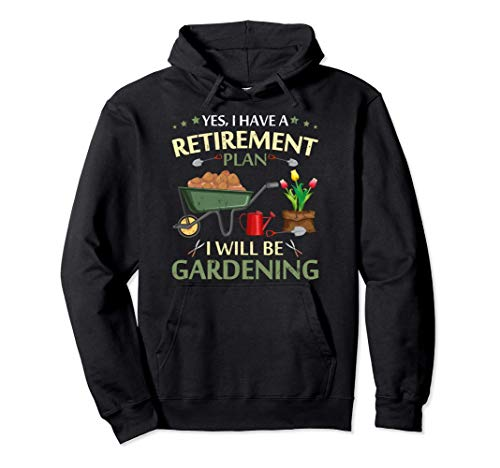 Yes I Have A Retirement Plan I Will Be Gardening Pullover Hoodie
