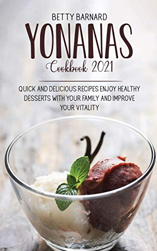 Yonanas Cookbook 2021: Healthy Frozen Fruit Recipes and Banana Ice Cream to Enjoy with Your Family