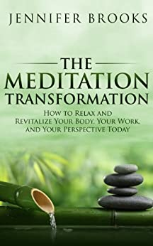 The Meditation Transformation: How to Relax and Revitalize Your Body, Your Work, and Your Perspective Today by [Jennifer Brooks]