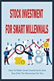 Stock Investment For Smart Millennials: How To Make Smart Investments And Buy Only The Necessary For You: Passive And Active Investing Stock