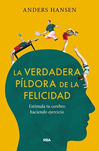 La verdadera píldora de la felicidad. Estimula tu cerebro haciendo ejercicio (OTROS NO FICCIÓN)
