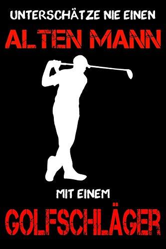 Golf Notizbuch - Unterschätze nie einen alten Mann mit einem Golfschläger: DIN A5 Kariert 120 Seiten | Planer Tagebuch Notizheft Notizblock Journal To ... Weihnachten Adventskalender Geburtstag