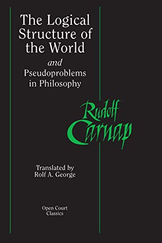 The Logical Structure of the World and Pseudoproblems in Philosophy (Open Court Classics)