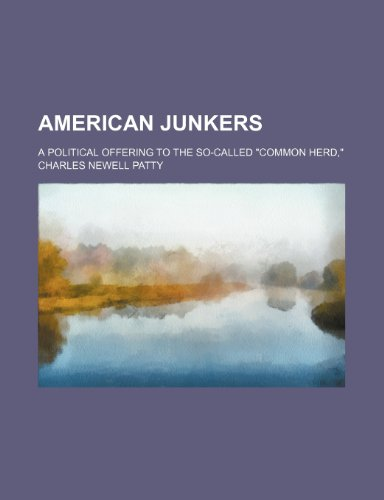 American Junkers; A Political Offering to the So-Called Common Herd,