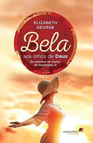 Bela aos olhos de Deus: os Tesouros da Mulher de Provérbios 31