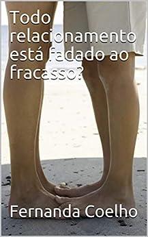 Todo relacionamento está fadado ao fracasso? (Portuguese Edition) by [Fernanda Coelho]