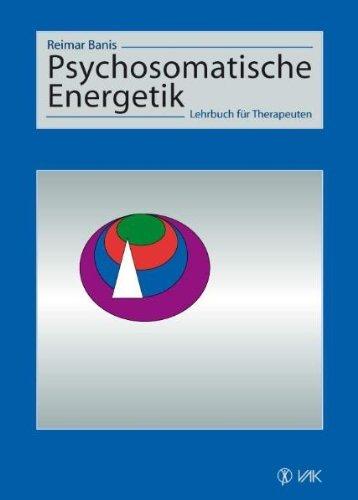 Psychosomatische Energetik: Lehrbuch für Therapeuten by Reimar Banis (2005-11-02)