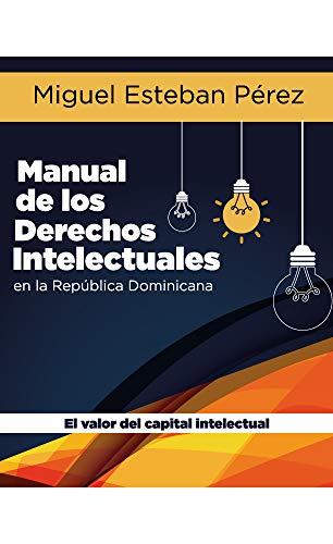 Manual de los derechos intelectuales en la República Dominicana : El valor del capital intelectual