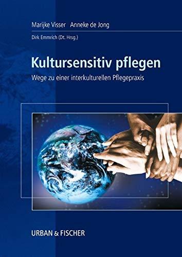 Kultursensitiv pflegen: Wege zu einer interkulturellen Pflegepraxis