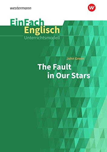EinFach Englisch Unterrichtsmodelle: John Green: The Fault in Our Stars (EinFach Englisch Unterrichtsmodelle: Unterrichtsmodelle für die Schulpraxis)
