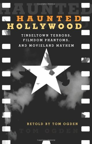 Haunted Hollywood: Tinseltown Terrors, Filmdom Phantoms, and Movieland Mayhem by [Tom Ogden]