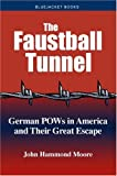 Moore, J: The Faustball Tunnel: German POWs in America and Their Great Escape (Bluejacket Books)
