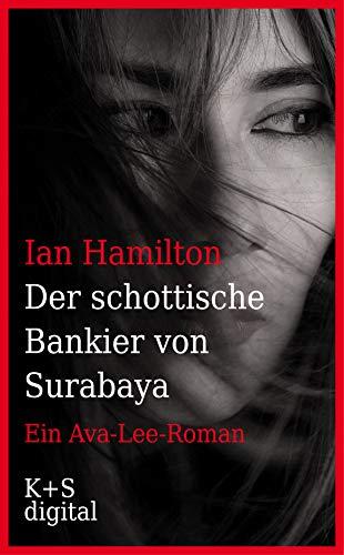 Der schottische Bankier von Surabaya: Ein Ava-Lee-Roman