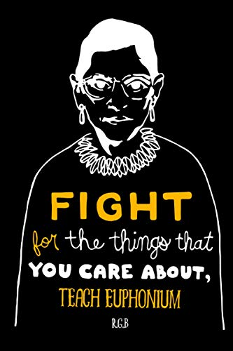 Fight for the Things That You Care About Teach euphonium RBG: Notebook Lined Pages, 6.9 inches,120 Pages, White Paper Journal , notepad RBG Lover