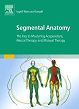 Segmental Anatomy: The Key to Mastering Acupuncture, Neural Therapy and Manual Therapy