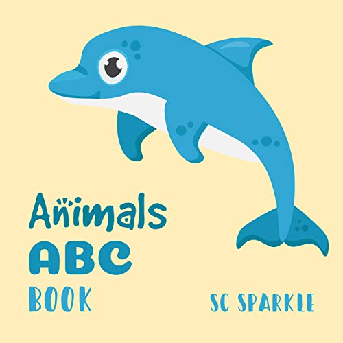 ABC Animals Book: For Kids Toddlers And Preschool. An Animals ABC Book For Age 2-5 To Learn The English Animals Names From A to Z (Dolphin Cover Design) (English Edition)