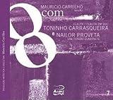 8com Toninho Carrasqueira & Nailor Proveta by Carrilho, Mauricio (2014-09-16)