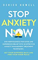Stop Anxiety Now: End Nervousness for Good and Experience Relief With 42 Effective Anxiety Management Treatment Techniques. Get Your Happiness Back and Find Your Inner Peace