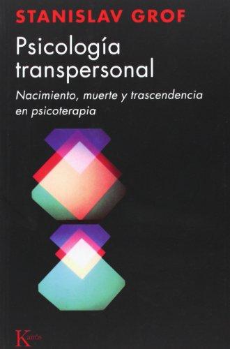 Psicología transpersonal: Nacimiento, muerte y trascendencia en psicoterapia