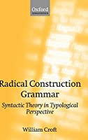 Radical Construction Grammar: Syntactic Theory in Typological Perspective