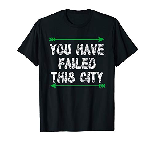 You Have Failed This City - Green Arrows T-Shirt