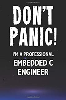 Don't Panic! I'm A Professional Embedded C Engineer: Customized 100 Page Lined Notebook Journal Gift For A Busy Embedded C...
