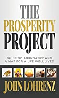 The Prosperity Project: Building Abundance and A Map For A Life Well Lived