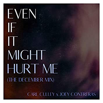 Even If It Might Hurt Me (The December Mix)