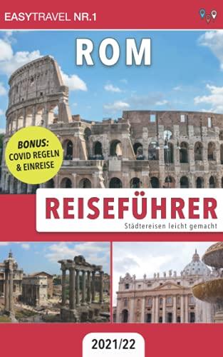 Reiseführer Rom: Städtereisen leicht gemacht 2021/22 — BONUS: Covid Regeln & Einreise