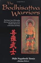 By Shifu Nagaboshi Tomio The Bodhisattva Warriors: The Origin, Inner Philosophy, History and Symbolism of the Buddhist Martia [Paperback]